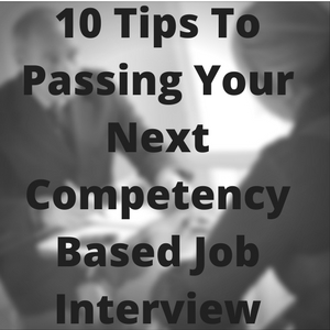 10 Tips To Passing Your Next Competency Based Job Interview