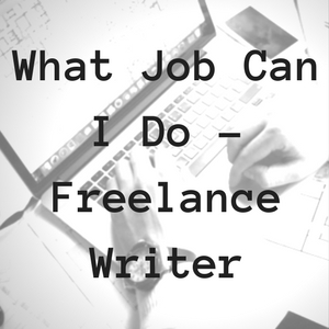 What Job Can I Do – Freelance Writer