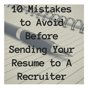 10 Mistakes to Avoid Before Sending Your Resume to A Recruiter