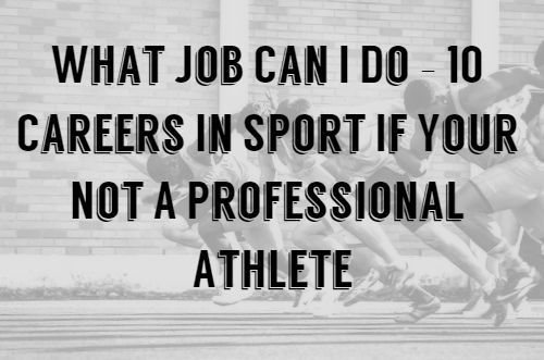 What Job Can I Do – 10 Careers In Sport If Your Not A Professional Athlete