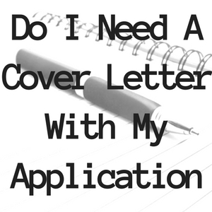 Do I Need A Cover Letter With My Application?
