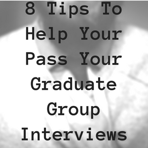 8 Tips To Help Your Pass Your Graduate Group Interviews