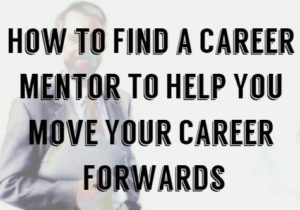 How to Find a Career Mentor To Help You Move Your Career Forwards