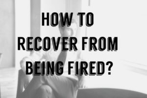 How to Recover From Being Fired?
