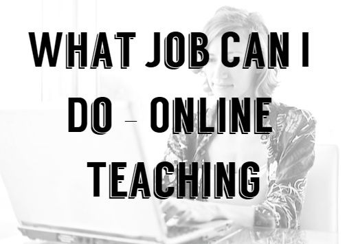 What Job Can I Do – Online Teaching