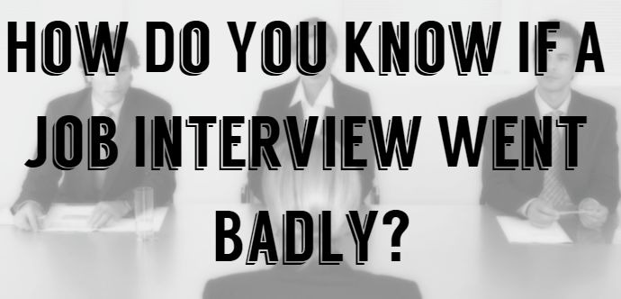 How Do You Know If A Job Interview Went Badly?