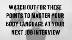 Watch Out For These Points To Master Your Body Language At Your Next Job Interview