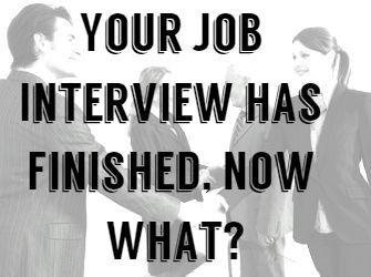 Your Job Interview has Finished, Now What?