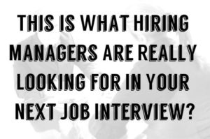 This What Hiring Managers Are Really Looking For In Your Next Job Interview