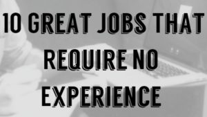 What Job Can I Do - 10 Great Jobs That Require No Experience