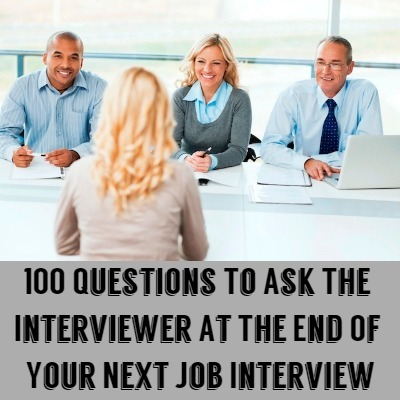 100 Questions To Ask The Interviewer At The End Of Your Next Job Interview