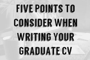 Five Points To Consider When Writing Your Graduate CV