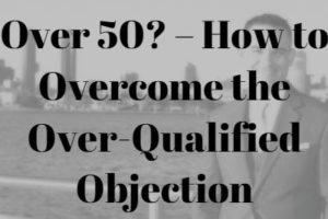 Job Search at 50 – How to Overcome the Over-Qualified Objection