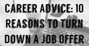 10 Reasons to Turn Down a Job Offer