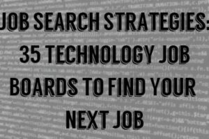 Job Search Strategies: 35 Technology Job Boards To Find Your Next Job